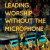 b264c-leading2bworship2bwithout2bthe2bmicrophone