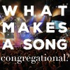 48ddb-what2bmakes2ba2bsong2bcongregational